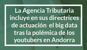 La Agencia Tributaria incluye en sus directrices de actuación para este año el uso de big data tras la polémica de los youtubers que se mudan a Andorra